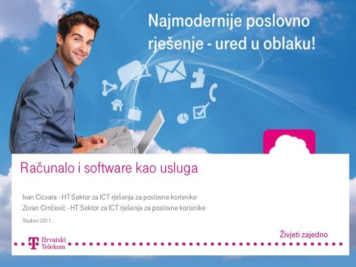 Računalo i software kao uslugaIvan Cicvara - HT Sektor za ICT rješenja za poslovne korisnikeZoran Crnčević - HT Sektor za ...