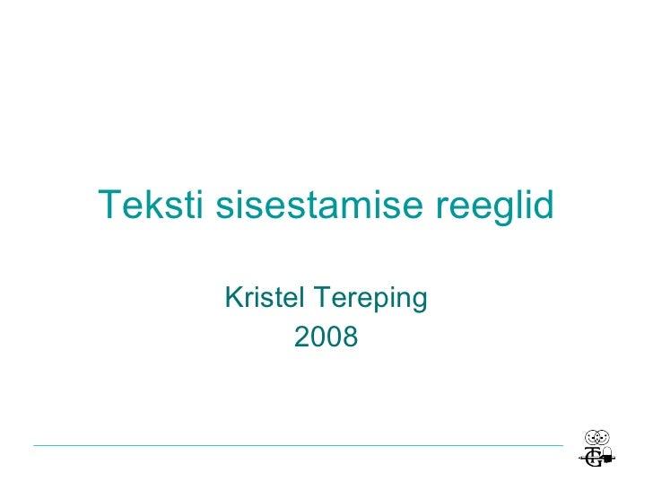 Teksti sisestamise reeglid Kristel Tereping 2008