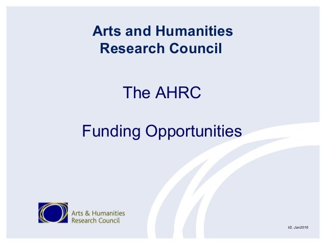 Arts and Humanities Research Council The AHRC Funding Opportunities V2, Jan2016