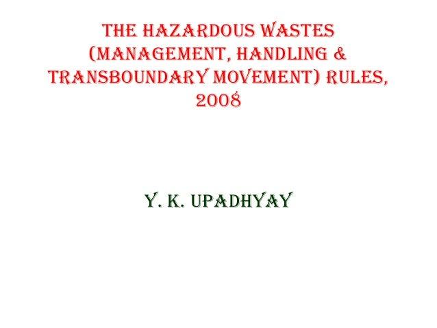 The hazardous WasTes   (ManageMenT, handling &Transboundary MoveMenT) rules,            2008        y. K. uPadhyay