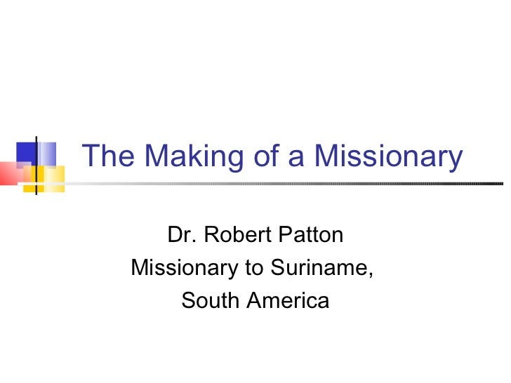 The Making of a Missionary      Dr. Robert Patton   Missionary to Suriname,        South America