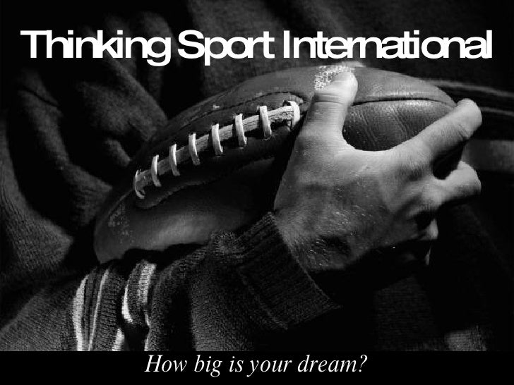 Thinking Sport International How big is your dream?