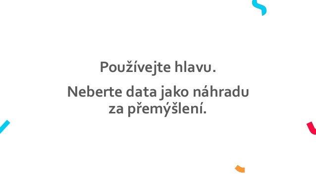 Používejte hlavu. Neberte data jako náhradu za přemýšlení.