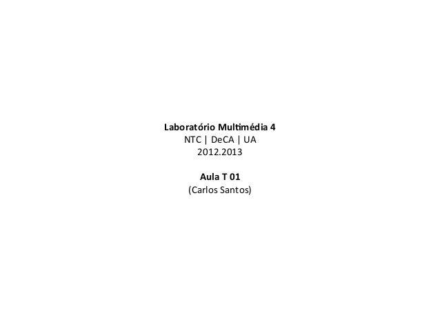 Laboratório Mul-média 4     NTC | DeCA | UA        2012.2013                           Aula T 01 ...