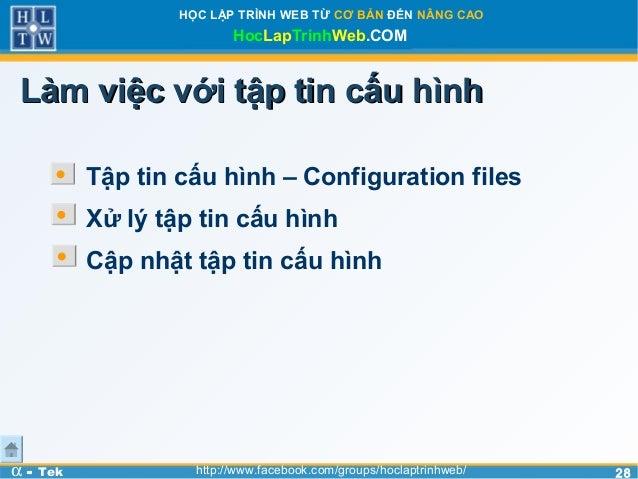 2828HỌC LẬP TRÌNH WEB TỪ CƠ BẢN ĐẾN NÂNG CAOHocLapTrinhWeb.COMα - Tek http://www.facebook.com/groups/hoclaptrinhweb/Làm vi...