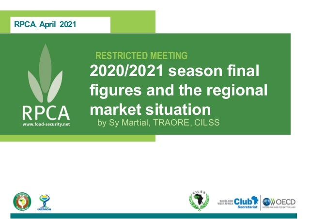 RPCA, April 2021 RESTRICTED MEETING 2020/2021 season final figures and the regional market situation by Sy Martial, TRAORE...