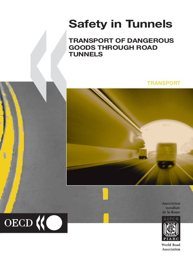 Safety in Tunnels  Safety in Tunnels  TRANSPORT OF DANGEROUS GOODS THROUGH ROAD TUNNELS  This report proposes regulations ...