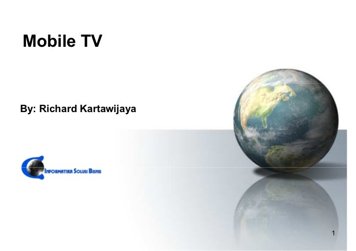 Mobile TV   By: Richard Kartawijaya                               1