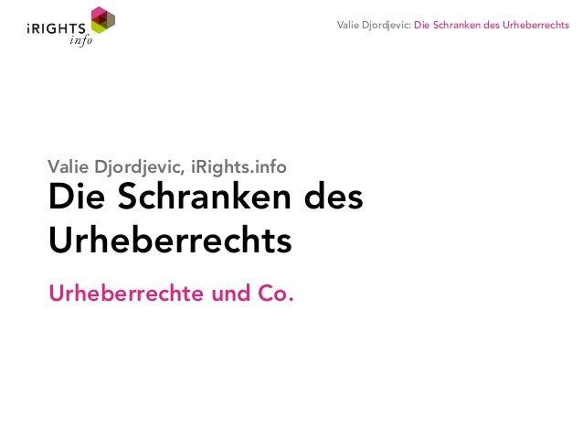 Valie Djordjevic: Die Schranken des Urheberrechts Urheberrechte und Co. Die Schranken des Urheberrechts Valie Djordjevic, ...
