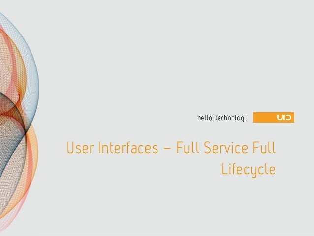 User Interfaces – Full Service FullLifecycle