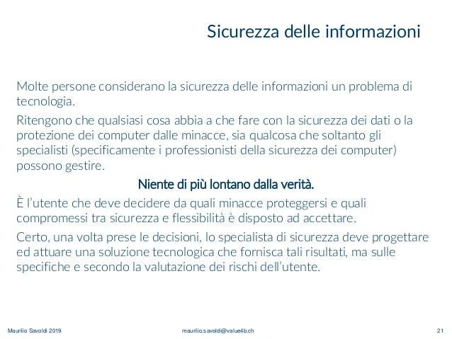 Maurilio Savoldi 2019 maurilio.savoldi@value4b.ch Sicurezza delle informazioni Molte persone considerano la sicurezza dell...