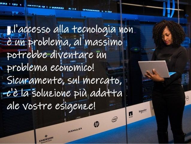 Maurilio Savoldi 2019 maurilio.savoldi@value4b.ch 5 …l'accesso alla tecnologia non è un problema, al massimo potrebbe dive...