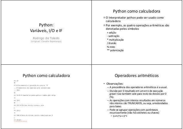 Python:Variáveis, I/O e IFVariáveis, I/O e IFRodrigo de Toledo(original: Claudio Esperança)Python como calculadoraO Interp...