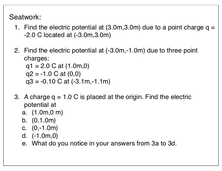 Seatwork: 1. Find the electric potential at (3.0m,3.0m) due to a point charge q =    -2.0 C located at (-3.0m,3.0m) 2. Fin...