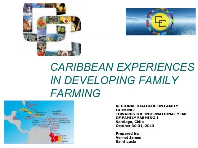 CARIBBEAN EXPERIENCES IN DEVELOPING FAMILY FARMING REGIONAL DIALOGUE ON FAMILY FARMING: TOWARDS THE INTERNATIONAL YEAR OF ...