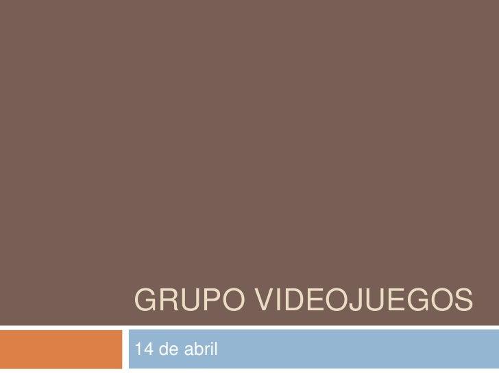 GRUPO VIDEOJUEGOS14 de abril