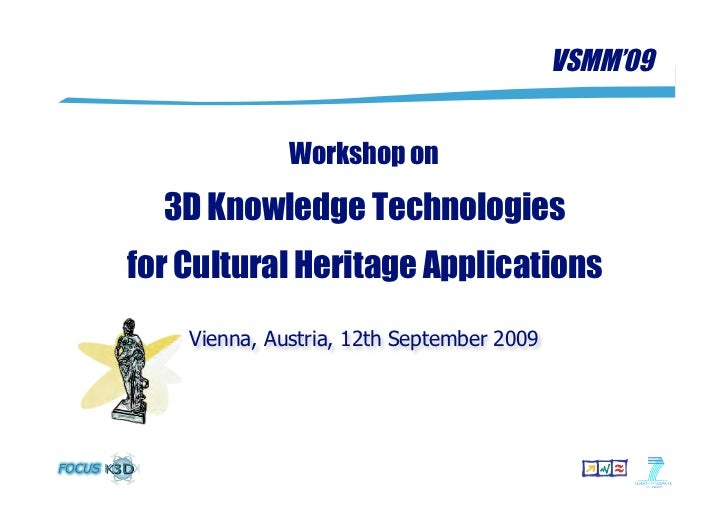 VSMM'09                 Workshop on    3D Knowledge Technologies for Cultural Heritage Applications     Vienna, Austria, 1...