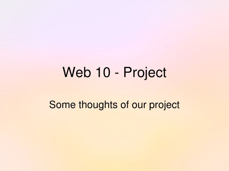 Web 10 - Project  Some thoughts of our project