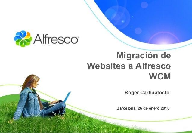 Migración de Websites a Alfresco WCM Roger Carhuatocto Barcelona, 26 de enero 2010