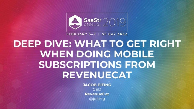 DEEP DIVE: WHAT TO GET RIGHT WHEN DOING MOBILE SUBSCRIPTIONS FROM REVENUECAT JACOB EITING CEO RevenueCat @jeiting