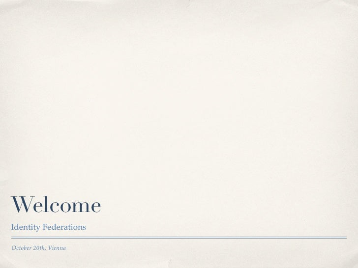WelcomeIdentity FederationsOctober 20th, Vienna