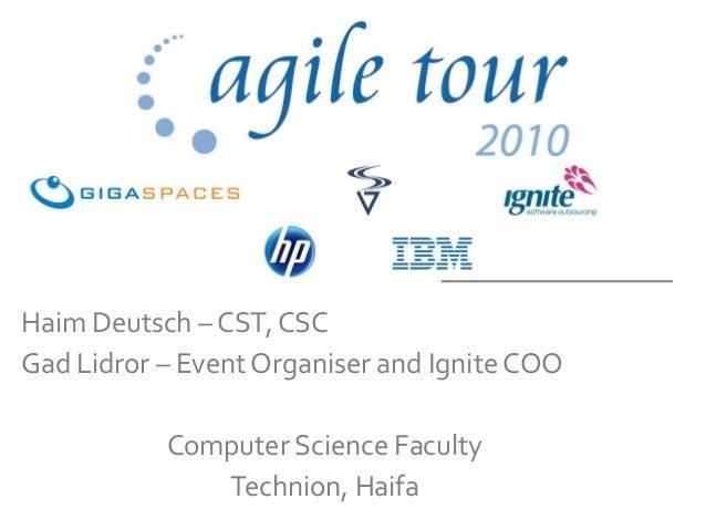 Haim Deutsch – CST, CSC Gad Lidror – Event Organiser and Ignite COO Computer Science Faculty Technion, Haifa