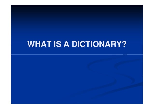 WHAT IS A DICTIONARY? DICTIONARY?