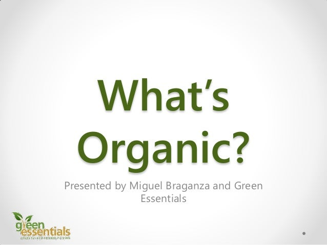 What's Organic? Presented by Miguel Braganza and Green Essentials