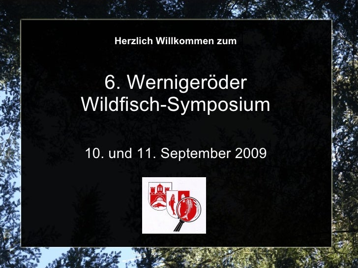 Herzlich Willkommen zum      6. Wernigeröder Wildfisch-Symposium  10. und 11. September 2009