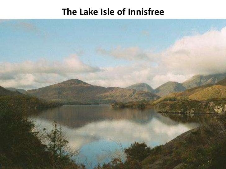lake isle of innisfree 'the lake isle of innisfree' takes the reader through a speaker's fantastical daydream to leave their world behind for the peace that nature brings.