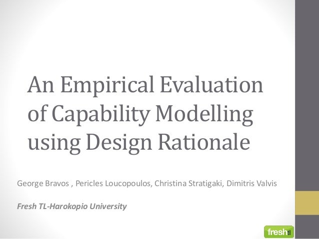 An Empirical Evaluation of Capability Modelling using Design Rationale George Bravos , Pericles Loucopoulos, Christina Str...