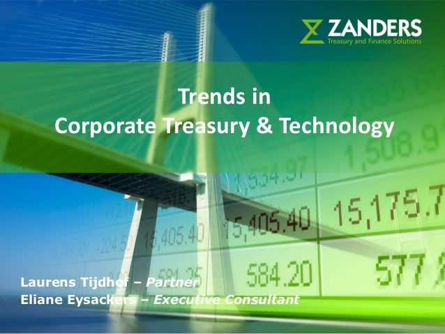 Trends in    Corporate Treasury & TechnologyLaurens Tijdhof – PartnerEliane Eysackers – Executive Consultant   1