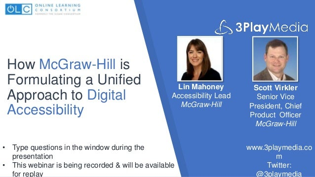 How McGraw-Hill is Formulating a Unified Approach to Digital Accessibility Lin Mahoney Accessibility Lead McGraw-Hill www....