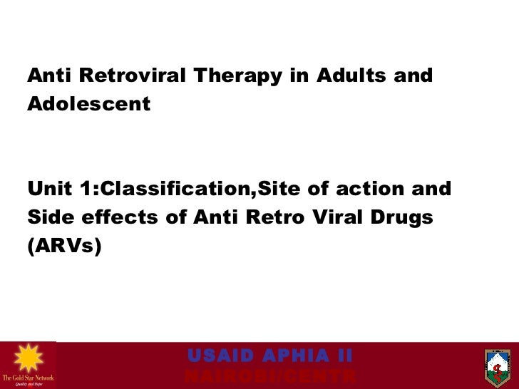 Anti Retroviral Therapy in Adults and Adolescent Unit 1:Classification,Site of action and Side effects of Anti Retro Viral...