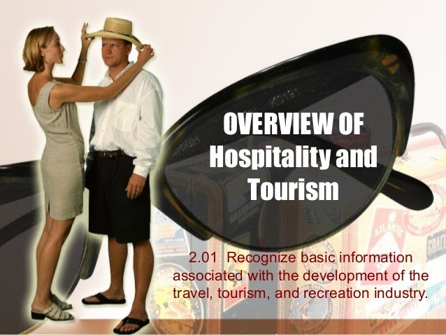 OVERVIEW OF     Hospitality and        Tourism   2.01 Recognize basic informationassociated with the development of thetra...