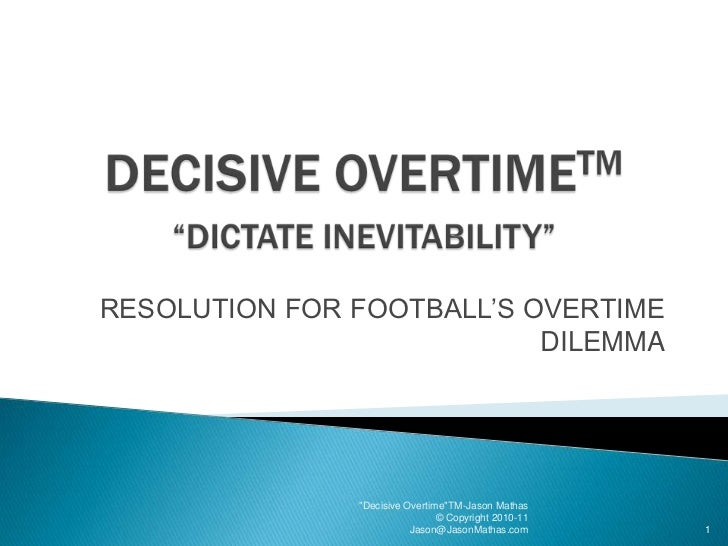 "DECISIVE OVERTIMETM""DICTATE INEVITABILITY""<br />RESOLUTION FOR FOOTBALL'S OVERTIME DILEMMA<br />""Decisive Overtime""TM-Jaso..."