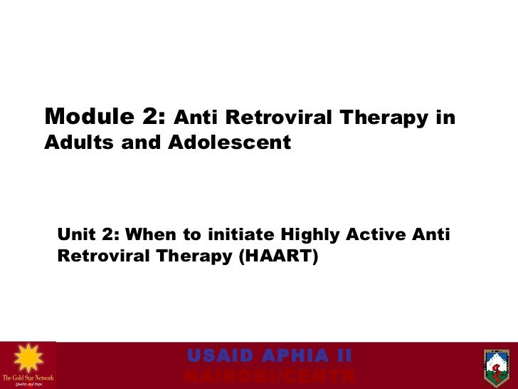 Module 2:  Anti Retroviral Therapy in Adults and Adolescent Unit 2: When to initiate Highly Active Anti Retroviral Therapy...