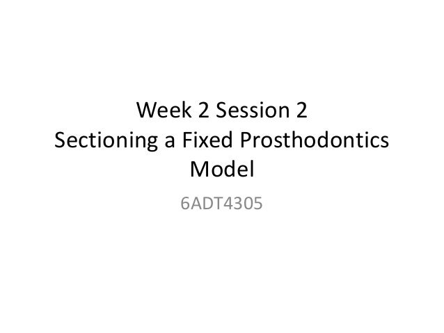 Week 2 Session 2 Sectioning a Fixed Prosthodontics Model 6ADT4305