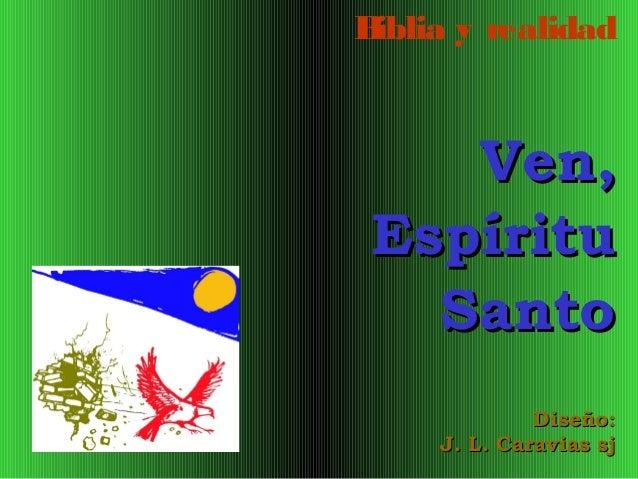 B iblia y realidad  Ven, Espíritu Santo Diseño: J. L. Caravias sj