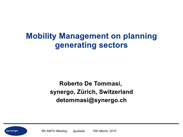 Mobility Management on planning generating sectors Roberto De Tommasi,  synergo, Zürich, Switzerland [email_address]