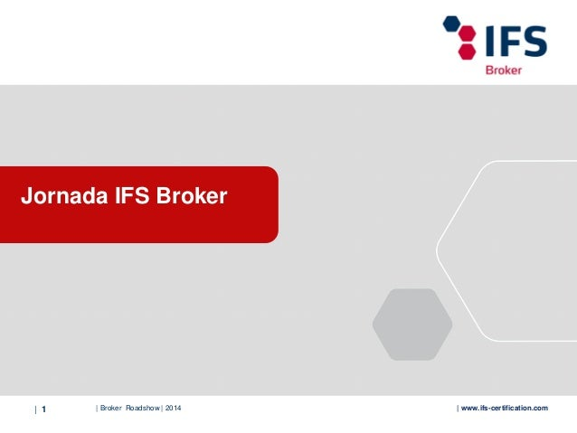 | Broker Roadshow | 2014| 1 | www.ifs-certification.com Jornada IFS Broker