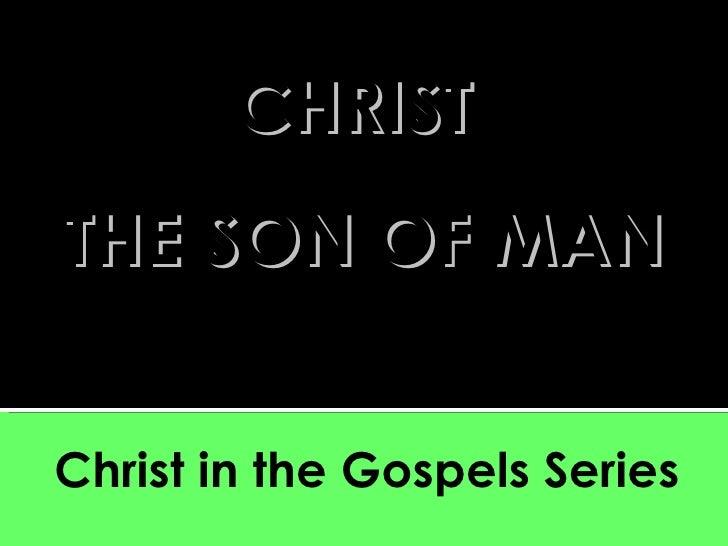 Christ in the Gospels Series LUKE CHRIST  THE SON OF MAN