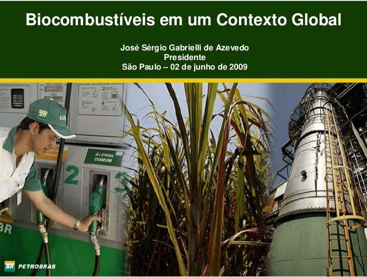 Biocombustíveis em um Contexto Global            José Sérgio Gabrielli de Azevedo                      Presidente         ...