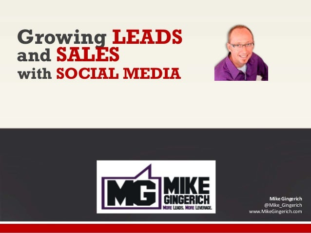 Growing LEADS and SALES with SOCIAL MEDIA  Mike Gingerich @Mike_Gingerich www.MikeGingerich.com