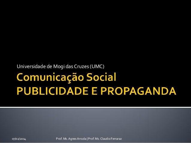 Universidade de Mogi das Cruzes (UMC)  07/02/2014  Prof. Ms. Agnes Arruda   Prof. Ms. Claudio Ferraraz