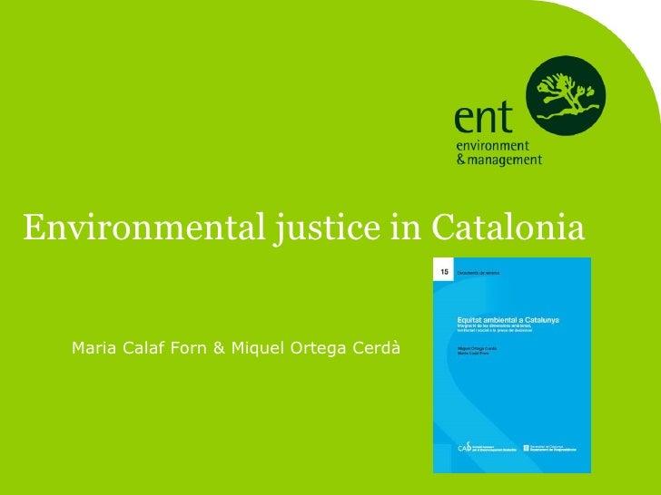 Environmental justice in Catalonia Maria Calaf Forn & Miquel Ortega Cerdà