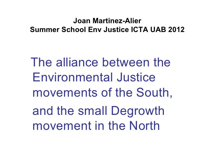 Joan Martinez-AlierSummer School Env Justice ICTA UAB 2012The alliance between theEnvironmental Justicemovements of the So...