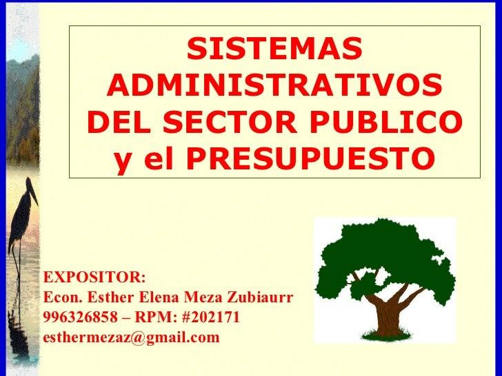 SISTEMAS      ADMINISTRATIVOS     DEL SECTOR PUBLICO      y el PRESUPUESTO     Éste es el subtítuloEXPOSITOR:Econ. Esther ...