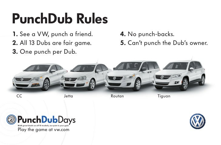 PunchDub Rules 1 . See a VW, punch a friend.                                    4. No punch-backs. 2. All 13 Dubs are fair...
