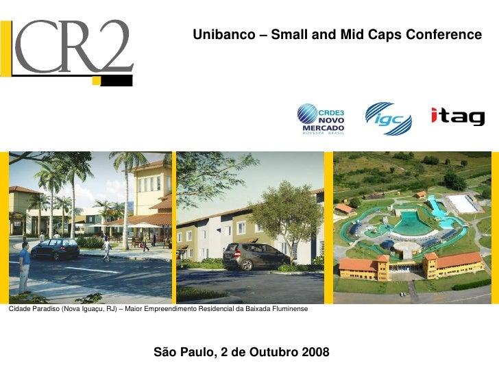 Unibanco – Small and Mid Caps Conference     Cidade Paradiso (Nova Iguaçu, RJ) – Maior Empreendimento Residencial da Baixa...